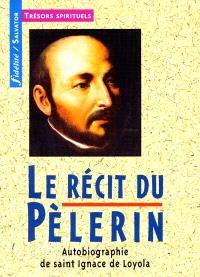 Le récit du pèlerin : autobiographie de saint Ignace de Loyola