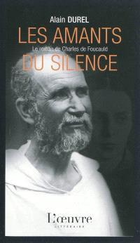 Les amants du silence : le roman de Charles de Foucauld