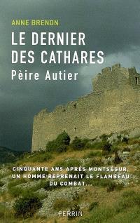 Pèire Autier (1245-1310) : le dernier des Cathares