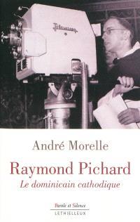 """Raymond Pichard : le dominicain cathodique : biographie du fondateur de l'émission télévisée """"Le Jour du Seigneur"""""""