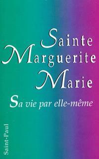 Sainte Marguerite-Marie : sa vie par elle-même