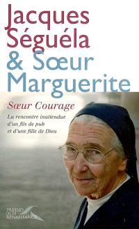 Soeur courage : la rencontre inattendue d'un fils de pub et d'une fille de Dieu