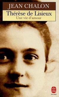 Thérèse de Lisieux : une vie d'amour