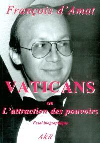 Trilogie d'un passager du siècle : essais biographiques. Volume 1, Vaticans ou L'attraction des pouvoirs