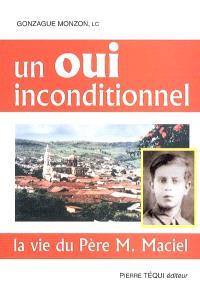 Un oui inconditionnel : la vie du père M. Maciel
