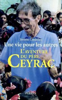 Une vie pour les autres : l'aventure du père Ceyrac
