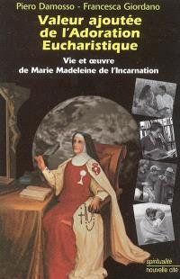 Valeur ajoutée de l'adoration eucharistique : vie et oeuvre de Marie-Madeleine de l'Incarnation