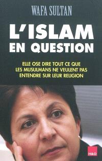 L'islam en question : elle ose dire tout ce que les musulmans ne veulent pas entendre sur leur religion