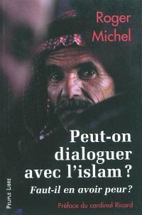 Peut-on dialoguer avec l'islam ? : faut-il en avoir peur ?