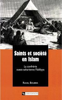 Saints et société en islam : la confrérie ouest-saharienne Fâdiliyya