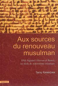 Aux sources du renouveau musulman : d'al-Afghânî à Hassan al-Bannâ, un siècle de réformisme islamique