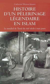 Histoire d'un pèlerinage légendaire en islam : le mouled de Tantâ du XIIIe siècle à nos jours