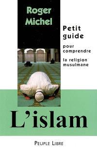 L'islam : petit guide pour comprendre la religion musulmane