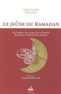 Le jeûne du ramadan : à la lumière du Coran et de la Sunnah, questions et éléments de réponse