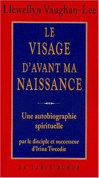 Le visage d'avant ma naissance : une autobiographie spirituelle par le disciple et successeur d'Irina Tweedie