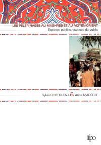 Les pèlerinages au Maghreb et au Moyen-Orient : espaces publics, espaces du public