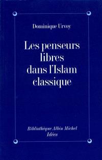 Les penseurs libres dans l'islam classique : l'interrogation sur la religion chez les penseurs arabes indépendants