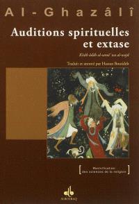 Auditions spirituelles et extase = Kitâb âdâb al-samâ' wa al-wajd