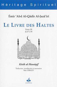 Le livre des haltes = Kitâb al-Mawâqif. Volume 3, Haltes 67 à 99