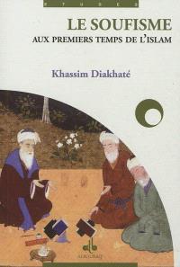 Le soufisme aux premiers temps d'islam : théologie mystique des premiers soufis (du 2e au 4e siècles de l'Hégire-du 8e au 10e siècles) d'après les traités de Kalâbâdhî (al-Ta'arruf) et de Sarrâj (al-Luma')