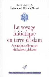 Le voyage initiatique en terre d'islam : ascensions célestes et itinéraires spirituels
