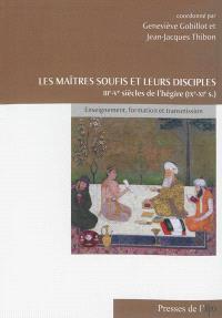 Les maîtres soufis et leurs disciples : IIIe-Ve siècles de l'hégire (IXe-XIe s.) : enseignement, formation et transmission