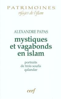 Mystiques et vagabonds en islam : portraits de trois soufis qalandar