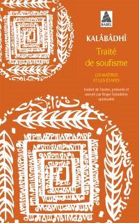 Traité de soufisme : les maîtres et les étapes : Kitâb al-ta'arruf li-madhhab ahl al-tasawwuf