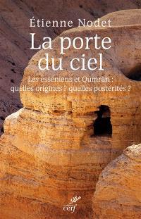 La porte du ciel : les esséniens et Qumrân : quelles origines ? quelles postérités ?
