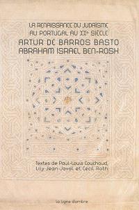 La renaissance du judaïsme au Portugal au XXe siècle : Artur de Barros Basto, Abraham Israel Ben-Rosh