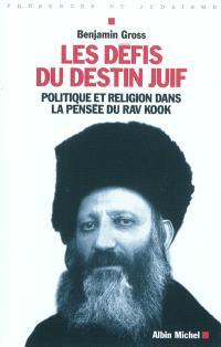 Les défis du destin juif : politique et religion dans la pensée du Rav Kook