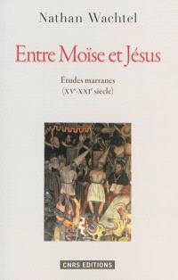 Entre Moïse et Jésus : études marranes, XVe-XXIe siècle