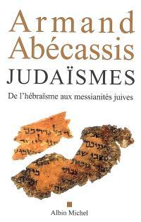 Judaïsmes : de l'hébraïsme aux messianités juives
