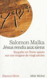 Jésus rendu aux siens : enquête en Terre sainte sur une énigme de vingt siècles
