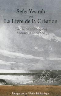 Sèfer Yesiràh ou Le livre de la Création : exposé antique de cosmogonie hébraïque