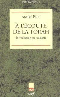 A l'écoute de la Torah : introduction au judaïsme