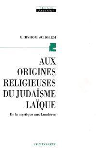 Aux origines religieuses du judaïsme laïque : de la mystique aux Lumières