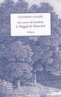 Aux sources du hassidisme : le Maggid de Mezeritch