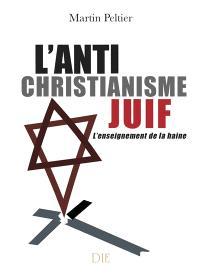 L'anti-christianisme juif : l'enseignement de la haine