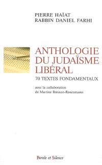 Anthologie du judaïsme libéral : 70 textes fondamentaux