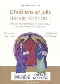 Chrétiens et juifs depuis Vatican II : état des lieux historique et théologique : prospective eschatologique