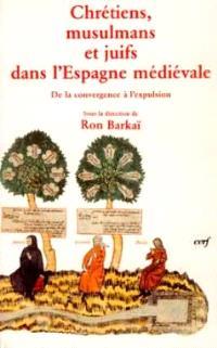 Chrétiens, musulmans et juifs dans l'Europe médiévale : de la convergence à l'expulsion