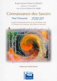 Connaissance des savoirs : Daat Tevounot : ce à quoi il faut croire et ce qu'il est nécessaire de savoir, sur la relation entre le créateur et sa créature, entre liberté et nécessité