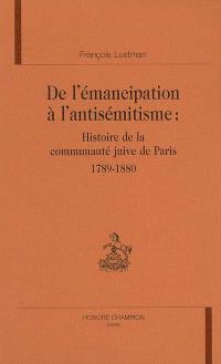 De l'émancipation à l'antisémitisme : histoire de la communauté juive de Paris : 1789-1880