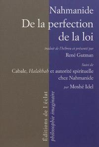 De la perfection de la loi. Suivi de Cabale, Halakhah et autorité spirituelle chez Nahmanide