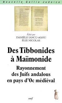 Des Tibbonides à Maïmonide : rayonnement des Juifs andalous en pays d'Oc médiéval : colloque international, Montpellier, 13-14 décembre 2004