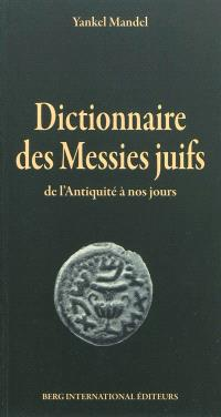 Dictionnaire des messies juifs, de l'Antiquité à nos jours