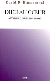 Dieu au coeur : méditations spirituelles juives