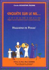 Enquête sur le Nil... ou Tout ce que vous brûliez de savoir sur la sortie d'Egypte et qui vous empêchait de trouver le sommeil à la fin du Séder : une Haggadah sérafade également destinée aux familles ashkénazes !