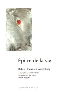 Epître de la vie : guide des coutumes traditionnelles juives en situation de maladie grave et de deuil